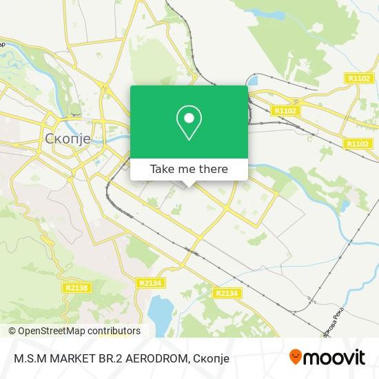 M.S.M MARKET BR.2 AERODROM map