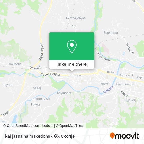 kaj jasna na makedonski😭 map
