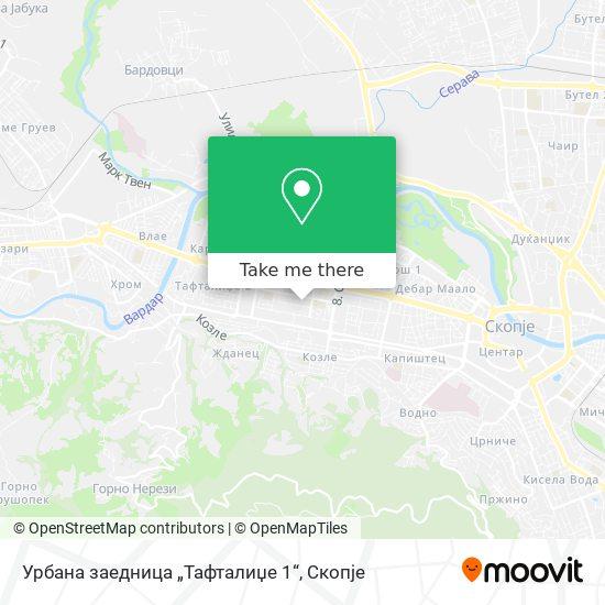 """Урбана заедница """"Тафталиџе 1"""" map"""