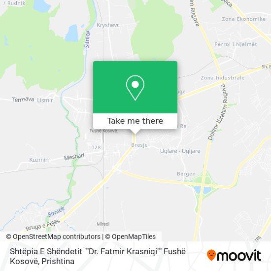 """Shtëpia E Shëndetit """"""""Dr. Fatmir Krasniqi"""""""" Fushë Kosovë map"""