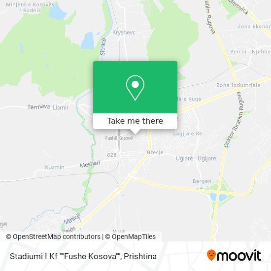 """Stadiumi I Kf """"""""Fushe Kosova"""""""" map"""