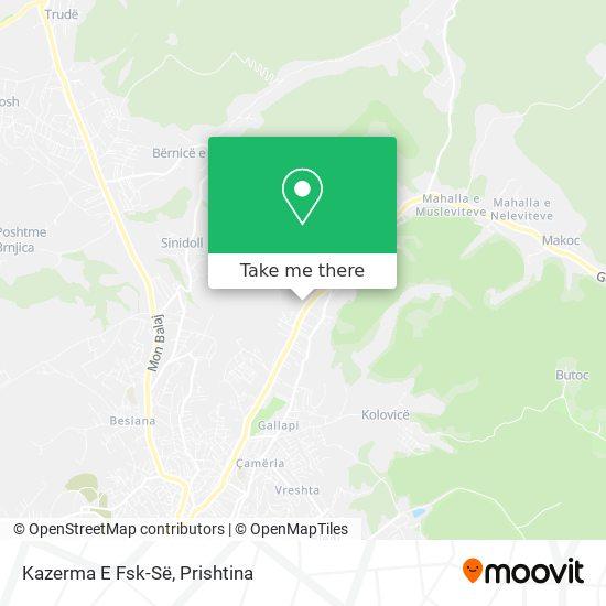 Kazerma E Fsk-Së map