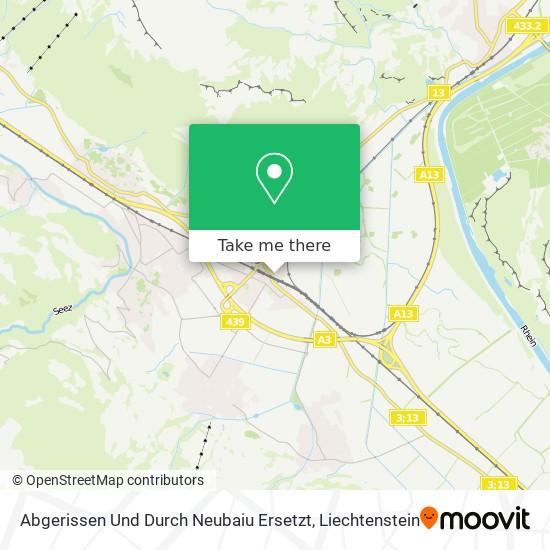 Abgerissen Und Durch Neubaiu Ersetzt map