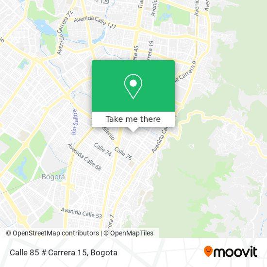 Calle 85 # Carrera 15 map