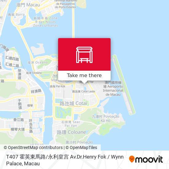 T407 霍英東馬路 / 永利皇宫 Av.Dr.Henry Fok / Wynn Palace map