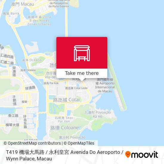 T419 機場大馬路 / 永利皇宮 Avenida Do Aeroporto / Wynn Palace map