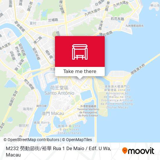 M232 勞動節街 / 裕華 Rua 1 De Maio / Edf. U Wa map