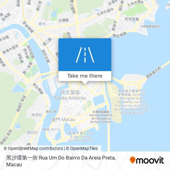 黑沙環第一街 Rua Um Do Bairro Da Areia Preta map