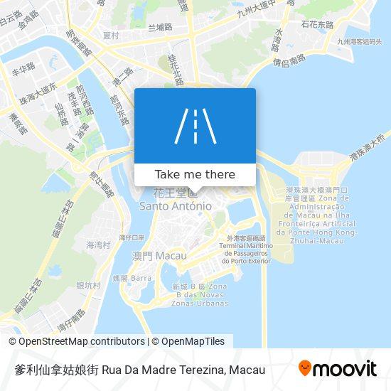 爹利仙拿姑娘街 Rua Da Madre Terezina map