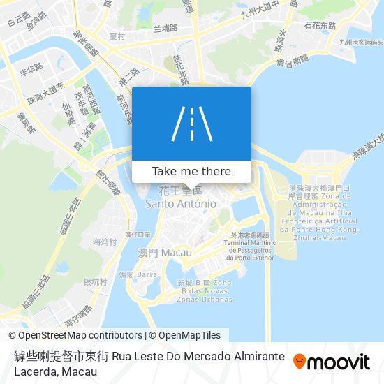 罅些喇提督市東街 Rua Leste Do Mercado Almirante Lacerda map