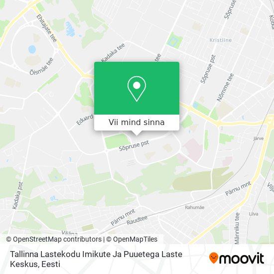 Tallinna Lastekodu Imikute Ja Puuetega Laste Keskus kaart
