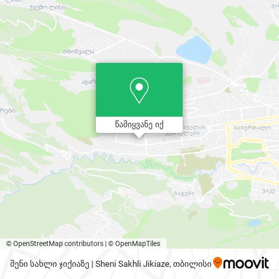 შენი სახლი ჯიქიაზე   Sheni Sakhli Jikiaze რუკა