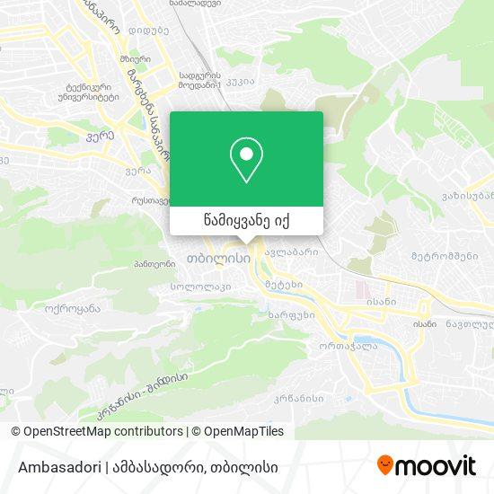 Ambasadori | ამბასადორი რუკა