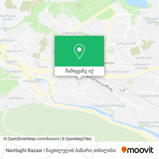 Navtlughi Bazaar | ნავთლუღის ბაზარი რუკა