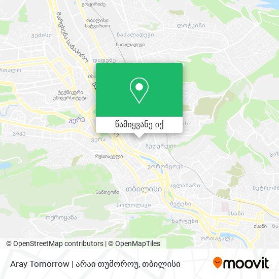 Aray Tomorrow | არაი თუმოროუ რუკა