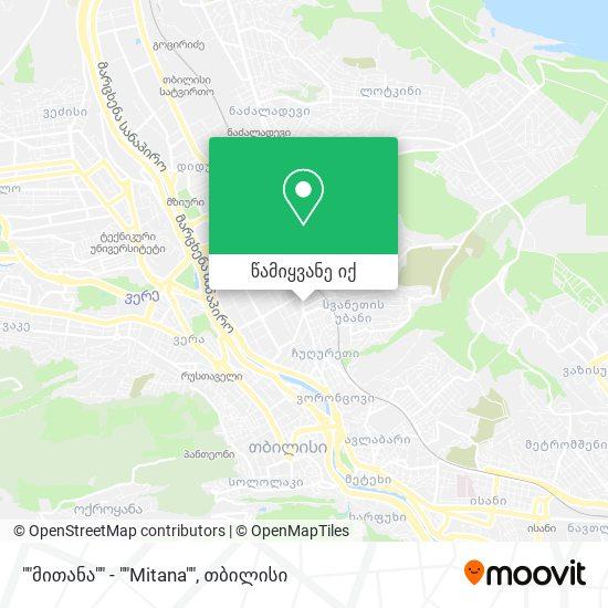 """""""მითანა"""" - """"Mitana"""" რუკა"""
