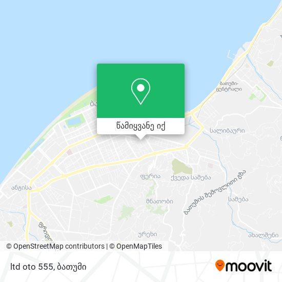 ltd oto 555 რუკა