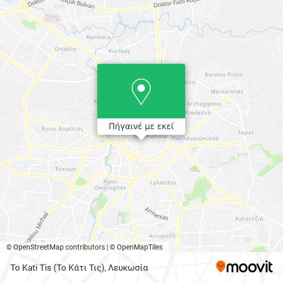 To Kati Tis (Το Κάτι Τις) χάρτης