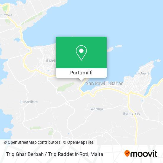 Mappa Triq Ghar Berbah / Triq Raddet ir-Roti