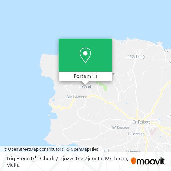Mappa Triq Frenċ ta' l-Għarb / Pjazza taż-Zjara tal-Madonna