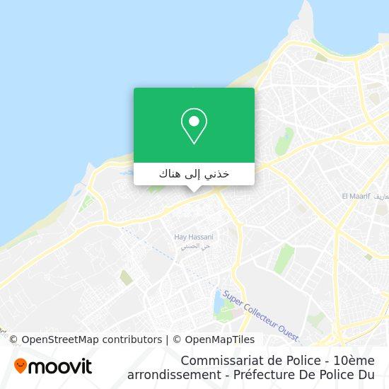 خريطة Commissariat de Police - 10ème arrondissement - Préfecture De Police Du Grand Casablanca - Arrondis
