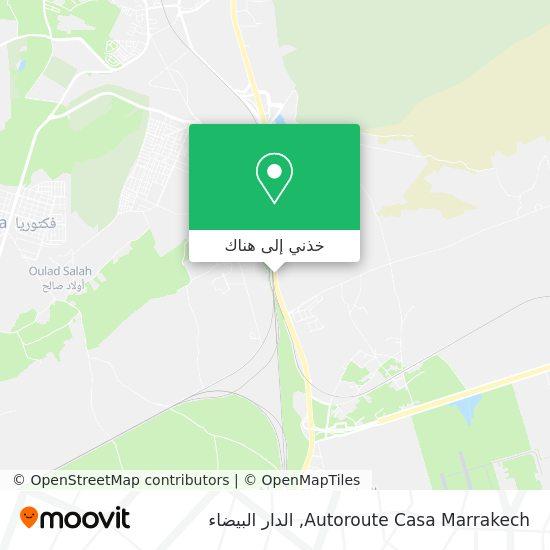 خريطة Autoroute Casa Marrakech