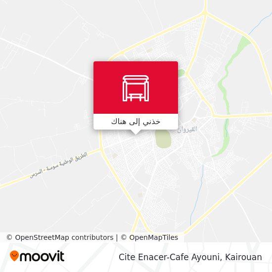 خريطة Cite Enacer-Cafe Ayouni