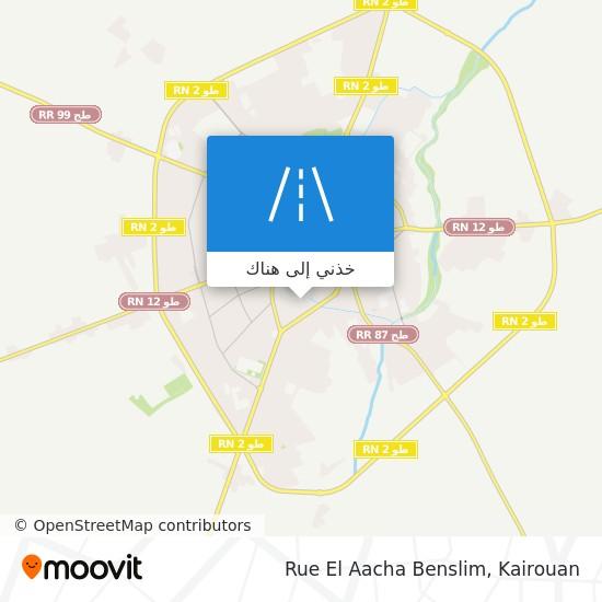 خريطة Rue El Aacha Benslim